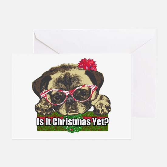 Is it Christmas yet pug Greeting Card
