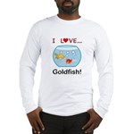 I Love Goldfish Long Sleeve T-Shirt