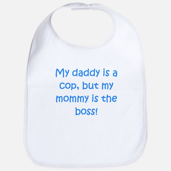 Daddy Is A Cop Mommy Is The Boss Bib