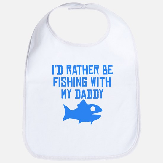 Id Rather Be Fishing With My Daddy Bib