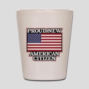 Proud New American Citizen Shot Glass