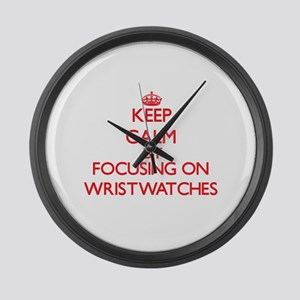 Keep Calm by focusing on Wristwat Large Wall Clock