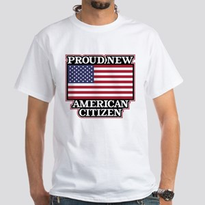 Proud New American Citizen White T-Shirt