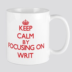 Keep Calm by focusing on Writ Mugs