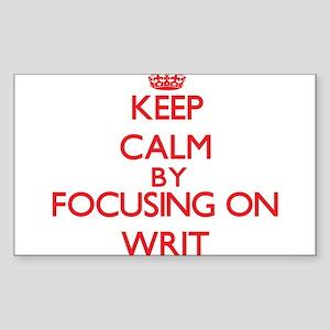 Keep Calm by focusing on Writ Sticker