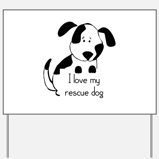 I love my rescue Dog Pet Humor Quote Yard Sign