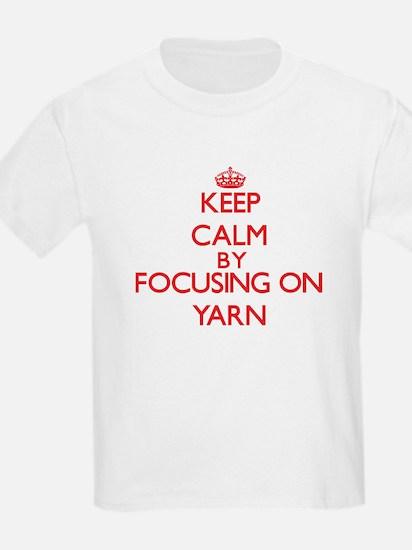 Keep Calm by focusing on Yarn T-Shirt