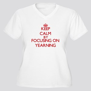 Keep Calm by focusing on Yearnin Plus Size T-Shirt