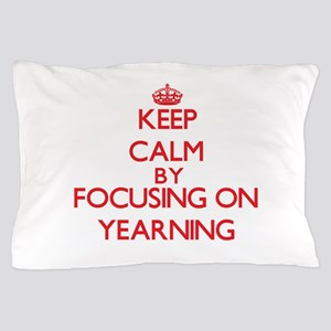 Keep Calm by focusing on Yearning Pillow Case