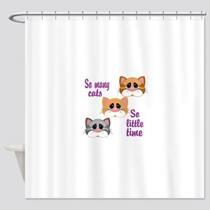 So Many Cats So Little Time Shower Curtain