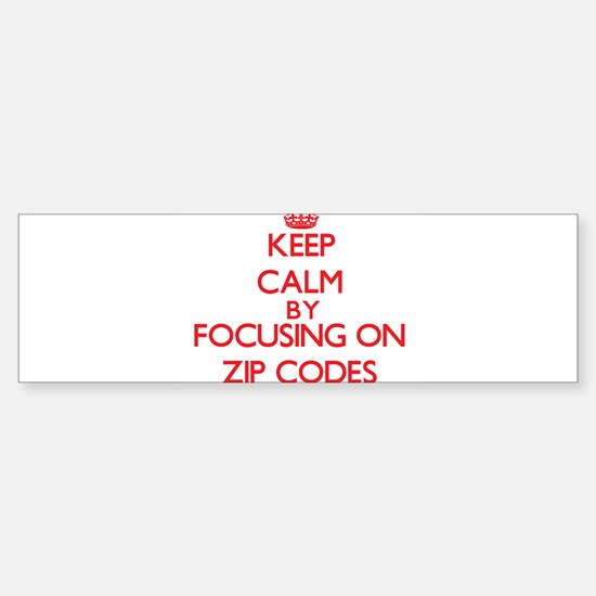 Keep Calm by focusing on Zip Codes Bumper Stickers