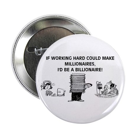 The Working Hard Billianaire Button
