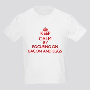 Keep Calm by focusing on Bacon And Eggs T-Shirt