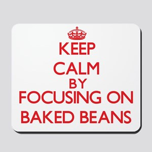 Keep Calm by focusing on Baked Beans Mousepad