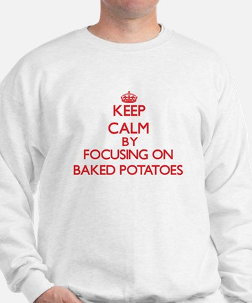 Keep Calm by focusing on Baked Potatoes Sweatshirt