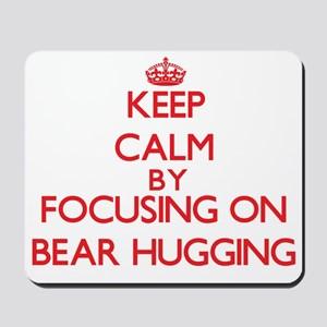 Keep Calm by focusing on Bear Hugging Mousepad
