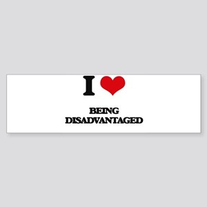 I Love Being Disadvantaged Bumper Sticker