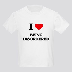 I Love Being Disordered T-Shirt
