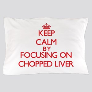 Keep Calm by focusing on Chopped Liver Pillow Case