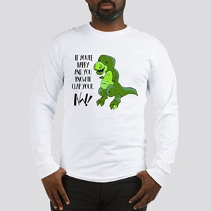 If You're Happy And You Know I Long Sleeve T-Shirt