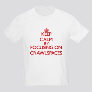 Keep Calm by focusing on Crawlspaces T-Shirt