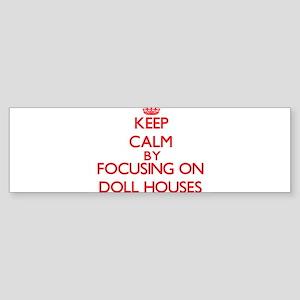 Keep Calm by focusing on Doll House Bumper Sticker