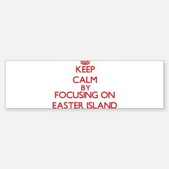 Keep Calm by focusing on Easter Isl Bumper Bumper Bumper Sticker