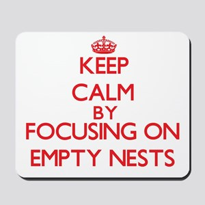 Keep Calm by focusing on Empty Nests Mousepad