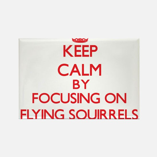 Keep Calm by focusing on Flying Squirrels Magnets