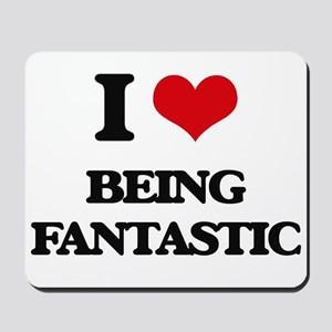 I Love Being Fantastic Mousepad