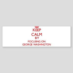 Keep Calm by focusing on George Was Bumper Sticker