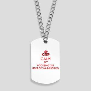 Keep Calm by focusing on George Washingto Dog Tags