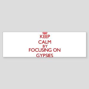 Keep Calm by focusing on Gypsies Bumper Sticker