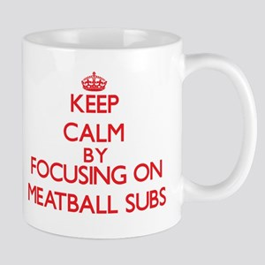 Keep Calm by focusing on Meatball Subs Mugs