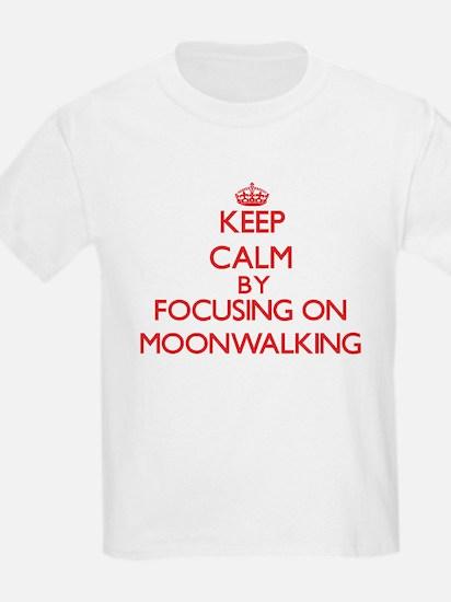 Keep Calm by focusing on Moonwalking T-Shirt
