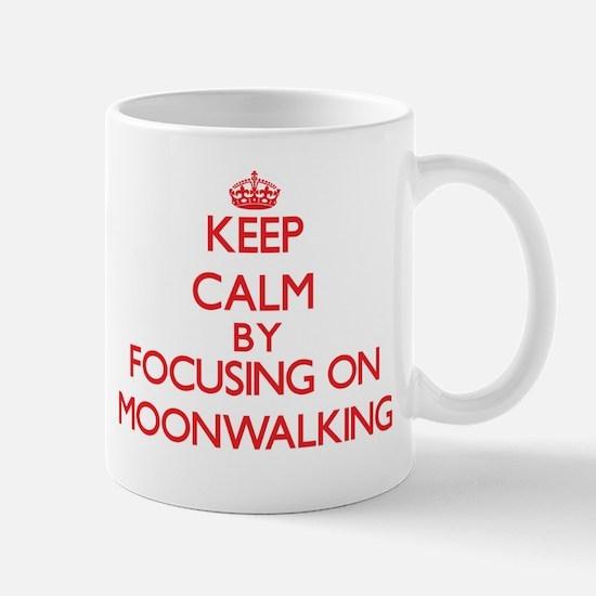 Keep Calm by focusing on Moonwalking Mugs