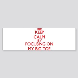 Keep Calm by focusing on My Big Toe Bumper Sticker