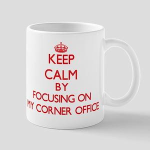 Keep Calm by focusing on My Corner Offi Mug