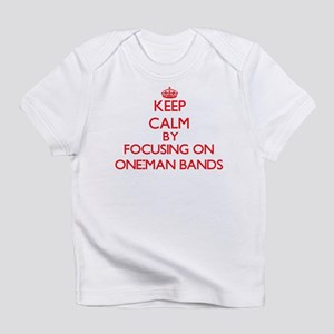 Keep Calm by focusing on One-Man Ba Infant T-Shirt