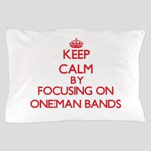 Keep Calm by focusing on One-Man Bands Pillow Case