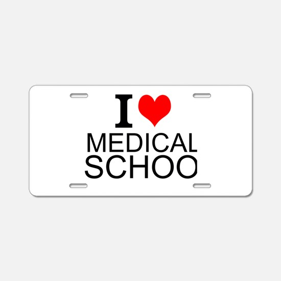I Love Medical School Aluminum License Plate