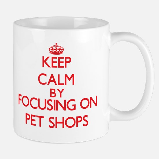 Keep Calm by focusing on Pet Shops Mugs