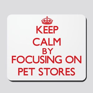 Keep Calm by focusing on Pet Stores Mousepad