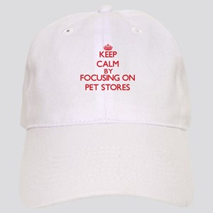 Keep Calm by focusing on Pet Stores Cap