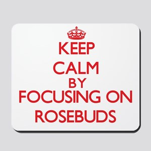 Keep Calm by focusing on Rosebuds Mousepad
