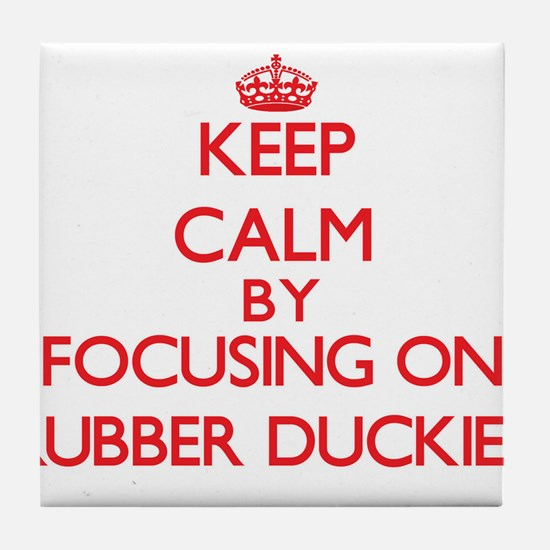 Keep Calm by focusing on Rubber Ducki Tile Coaster