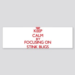 Keep Calm by focusing on Stink Bugs Bumper Sticker