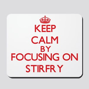 Keep Calm by focusing on Stirfry Mousepad