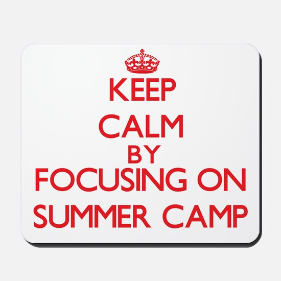 Keep Calm by focusing on Summer Camp Mousepad