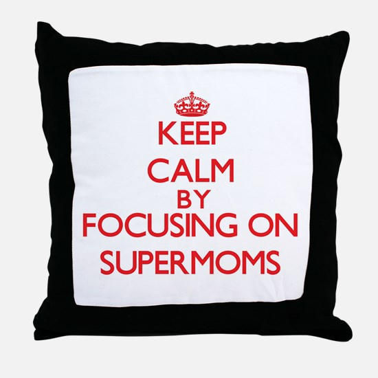 Keep Calm by focusing on Supermoms Throw Pillow
